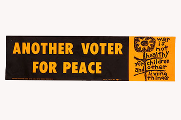 "Vietnam bumper sticker that reads ""Another Voter for Peace"" in yellow over a black background and ""War is not health for children and other things"" in black over a yellow background and a black child's drawing of a flower"