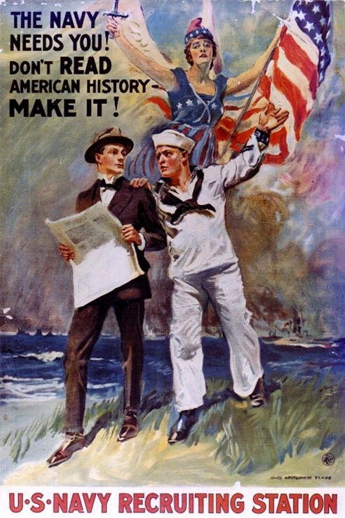 Propaganda Poster, The Navy needs you! Don't read American history - make it! 	James Montgomery Flagg
