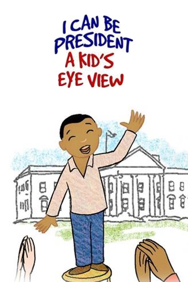 "illustration of a boy standing in front of the white house with one arm in the air, title reads ""I CAN BE PRESIDENT A KID'S EYE VIEW"""