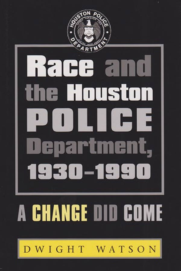 "black book cover that reads, ""Race and the Houston Police Department, 1930-1990. A change did come. Dwight Watson"""
