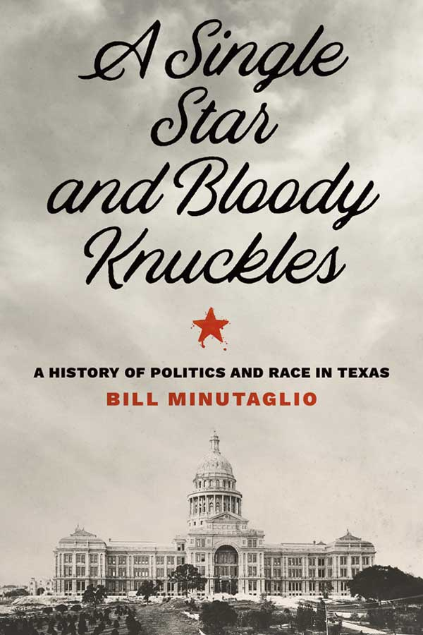 "book cover that has a black and white photo of the Texas State Capitol, title reads, ""A Single Star and Bloody Knuckles: A History of Race and Politics in Texas"""