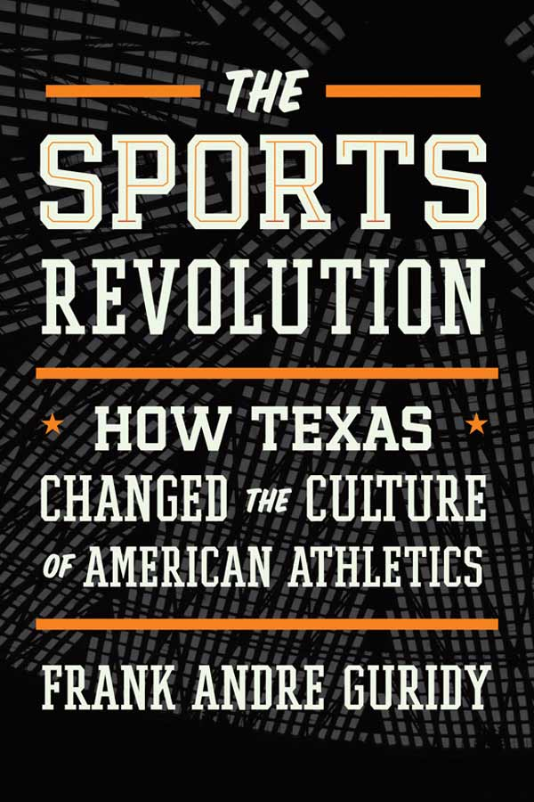 "black and grey book cover that reads, ""The Sports Revolution: How Texas Changed the Culture of American Athletics, FRANK ANDRE GURIDY"""