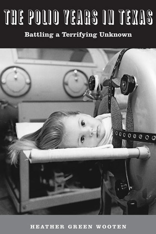"Black and white image of child in an iron lung getting tested for polio. Text on image, ""The Polio Years in Texas: Battling a Terrifying Unknown"" by Dr. Heather Wooten"