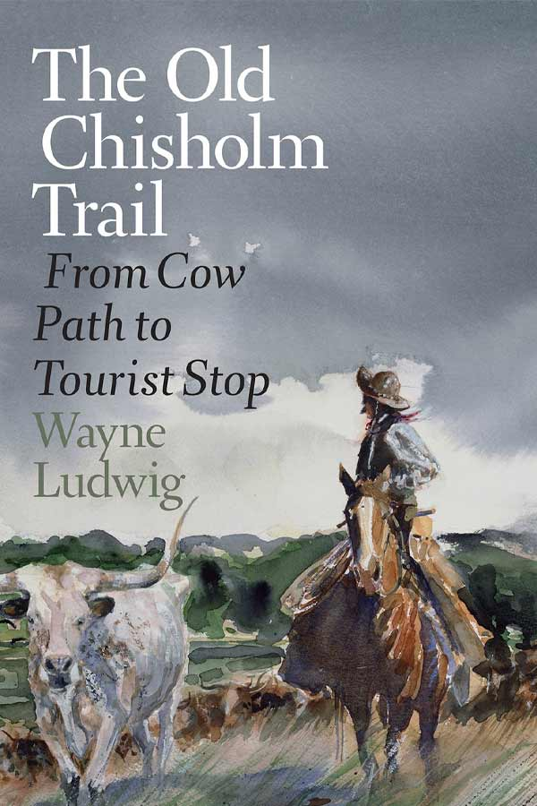 "Book cover of ""The Old Chisholm Trail: From Cow Path to Tourist Stop"" by Wayne Ludwig. Watercolor of a man on a horse galloping alongside a cow in a pasture"