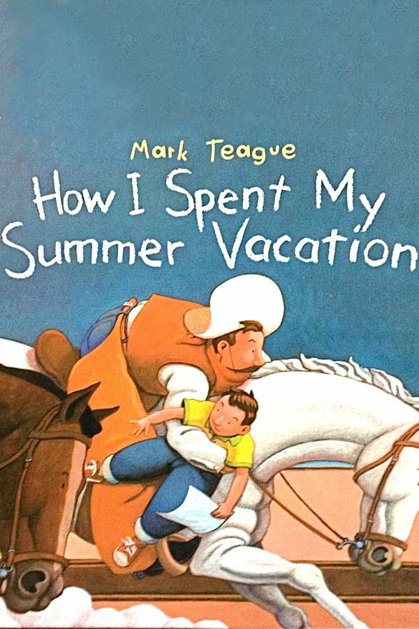 "Book cover that reads, ""Mark Teague: How I Spent My Summer Vacation"" with an illustration of a man wearing a cowboy hat on a horse holding a young boy in his arm"