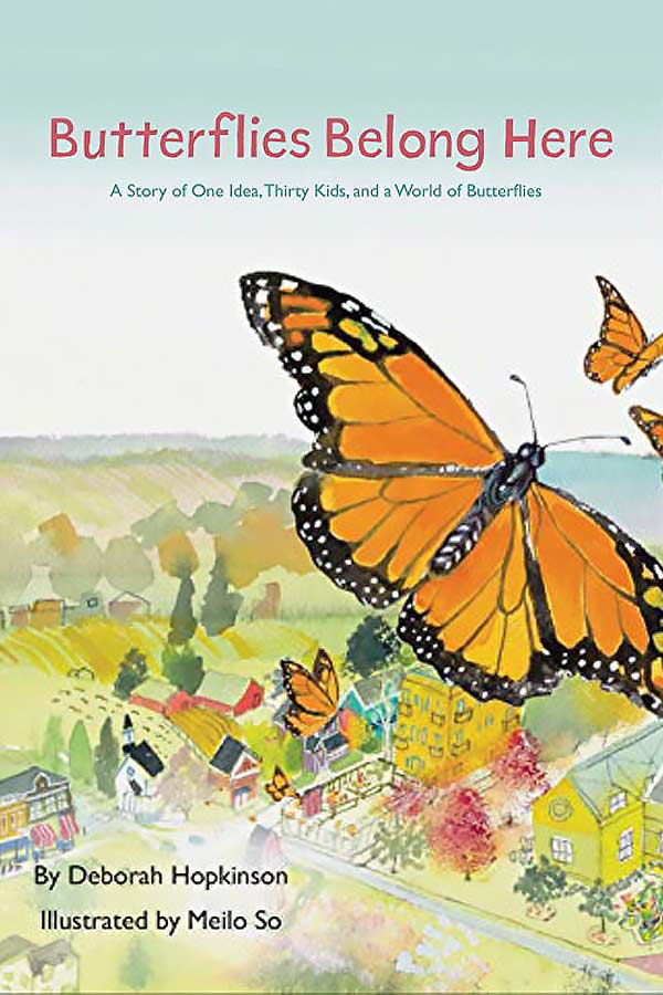 "book cover of an illustration of monarch butterflies flying high over a town, text that reads ""Butterflies Belong Here: a story of one idea, thirty kids, and a world of butterflies"""
